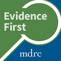 Evidence First: MDRC Podcast